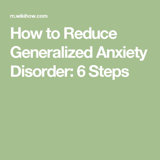 How to Reduce Generalized Anxiety Disorder: 6 Steps