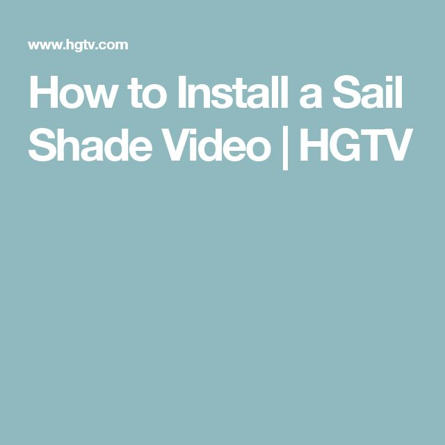 How To Install A Sail Shade Video | HGTV