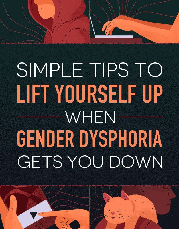 20 Small Things To Do When Gender Dysphoria Gets You Down