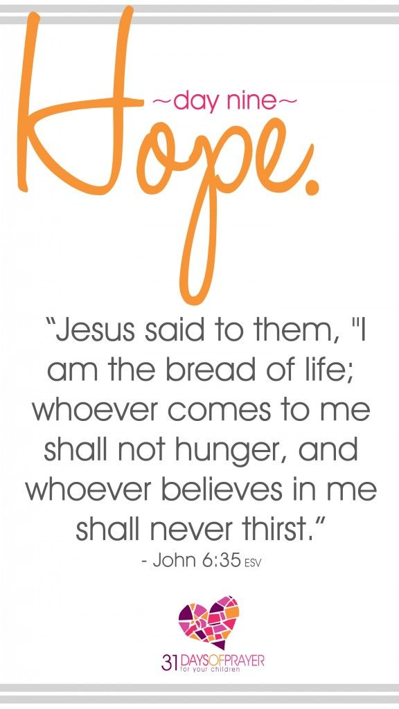 """31 Days of Prayer for Your Children :: Day 9:: Hope Jesus said to them, """"I am the bread of life; whoever comes to me shall not hunger, and whoever believes in me shall never thirst."""" ~ John 6:35"""