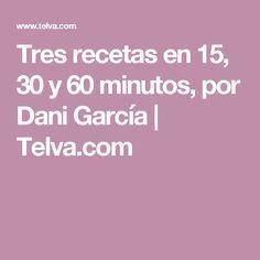 Tres recetas en 15, 30 y 60 minutos, por Dani García   Telva.com