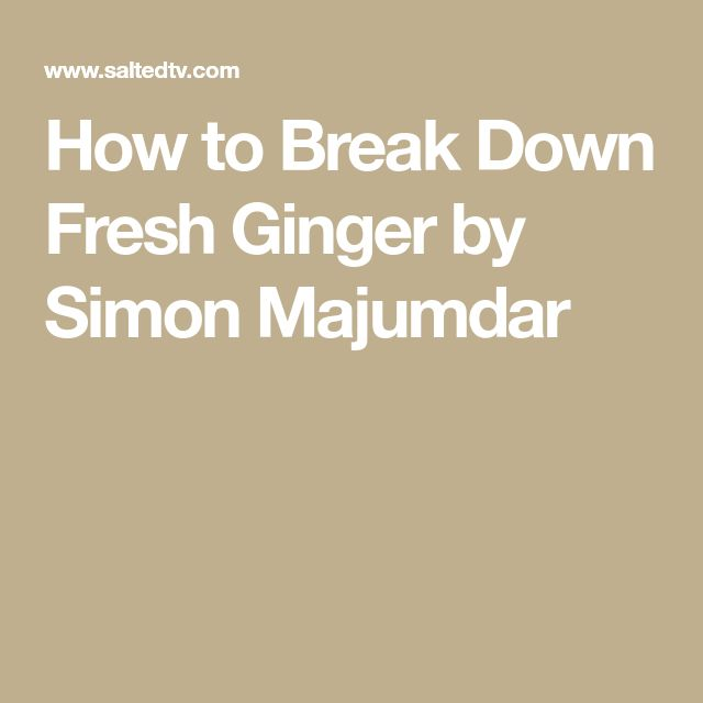 How to Break Down Fresh Ginger by Simon Majumdar