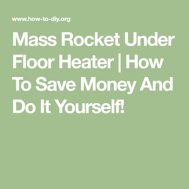 Mass Rocket Under Floor Heater | How To Save Money And Do It Yourself!