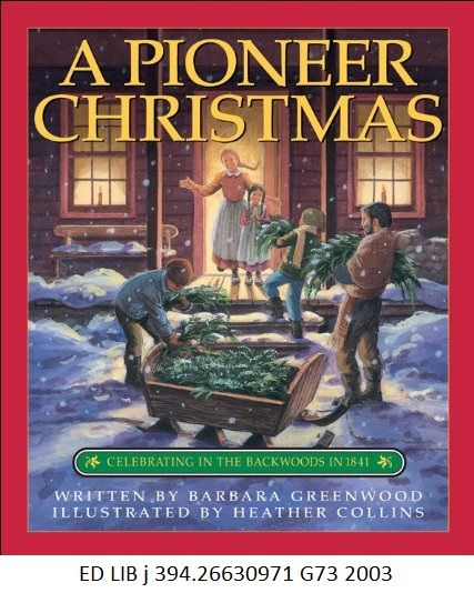 A Pioneer Christmas - by Barbara Greenwood.