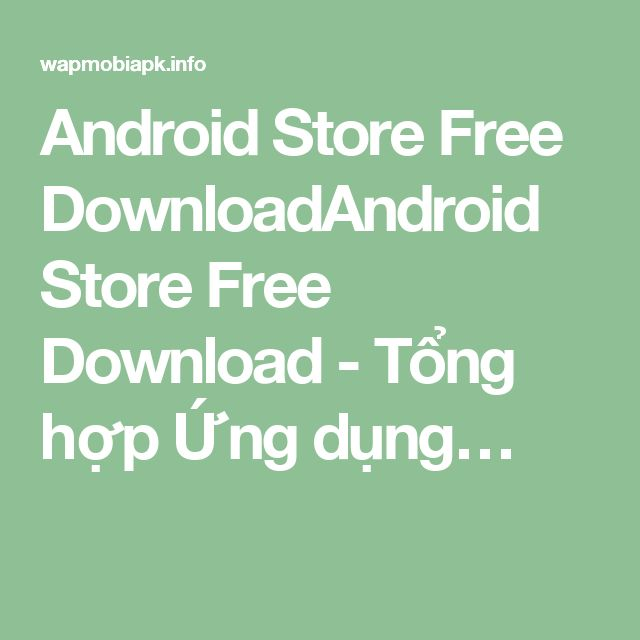 Android Store Free DownloadAndroid Store Free Download - Tổng hợp Ứng dụng…