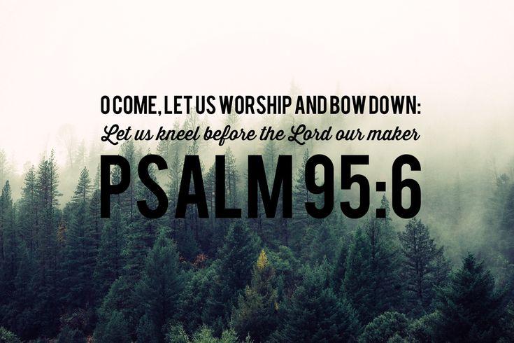 Scripture Psalm 95:6