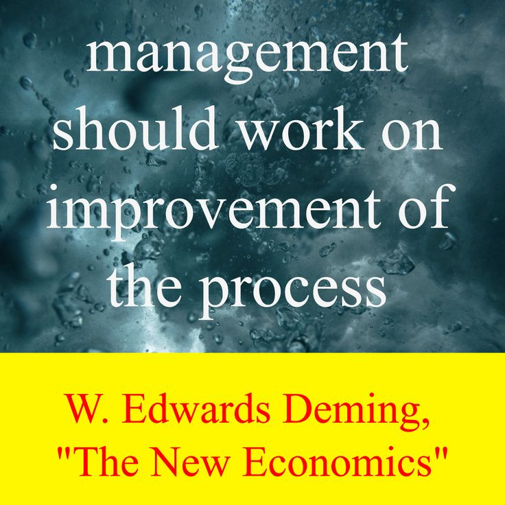 """W. Edwards Deming,  """"The New Economics"""" / management should work on improvement of the process"""