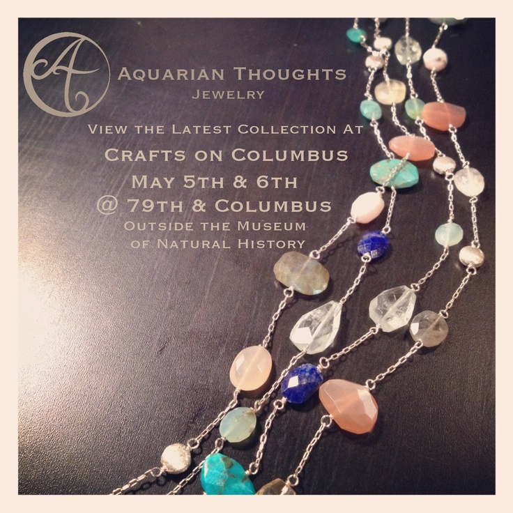 Aquarian Thoughts Jewelry will be at Crafts on Columbus in NYC this weekend. May 5th & 6th @79th & Columbus. Come check out the wares and support local artists!