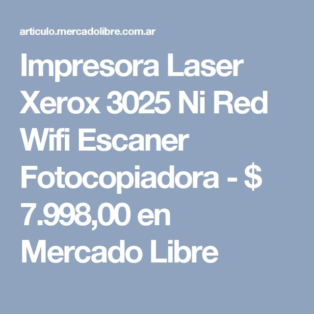 Impresora Laser Xerox 3025 Ni Red Wifi Escaner Fotocopiadora - $ 7.998,00 en Mercado Libre