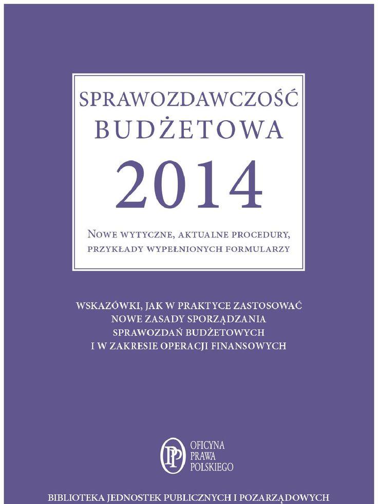 Sprawozdawczość budżetowa 2014 Nowe wytyczne, aktualne procedury, przykłady wypełnionych formularzy - ebook Począwszy od sprawozdań za 2014 rok, podmioty należące do sektora publicznego powinny opracowywać je, stosując regulacje nowego rozporządzenia w sprawie sprawozdawczości budżetowej. Nowelizacja przekazana pod koniec stycznia 2014 roku do podpisu ministra finansów  wprowadziła wiele modyfikacji. Jednostki oświatowe oraz zakłady budżetowe muszą częściej sporządzać odpowiednio formularze…