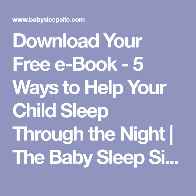 Download Your Free e-Book - 5 Ways to Help Your Child Sleep Through the Night | The Baby Sleep Site - Baby / Toddler Sleep Consultants