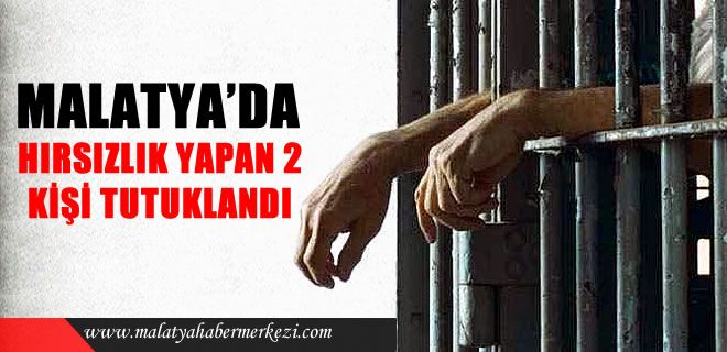 Malatya Haberleri: MALATYA'DA HIRSIZLIK YAPAN 2 KİŞİ TUTUKLANDI