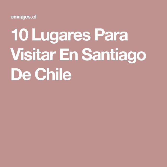 10 Lugares Para Visitar En Santiago De Chile