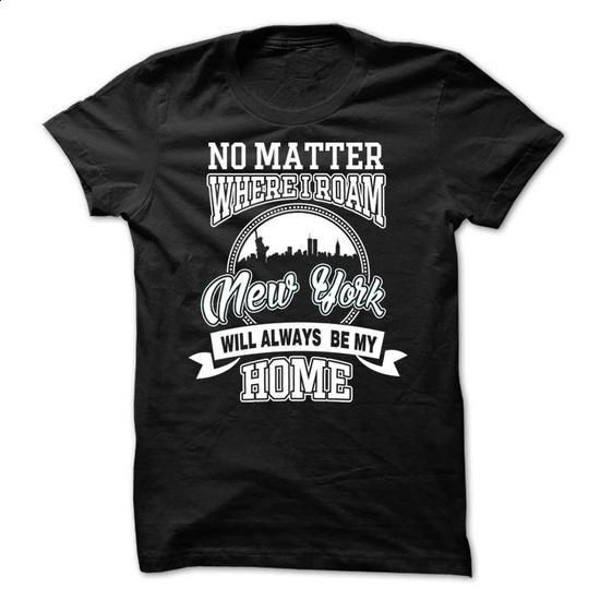 NO MATTER WHERE I ROAM - NEWYORK WILL ALWAYS BE MY HOM - cool t shirts #clothing #cool sweatshirts