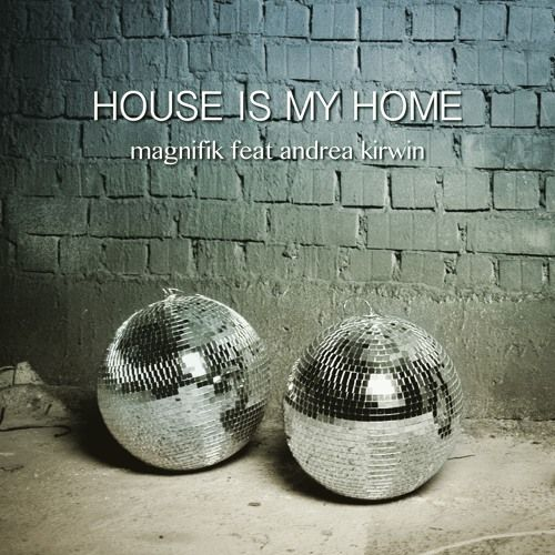 Magnifik Feat Andrea Kirwin - House Is My Home