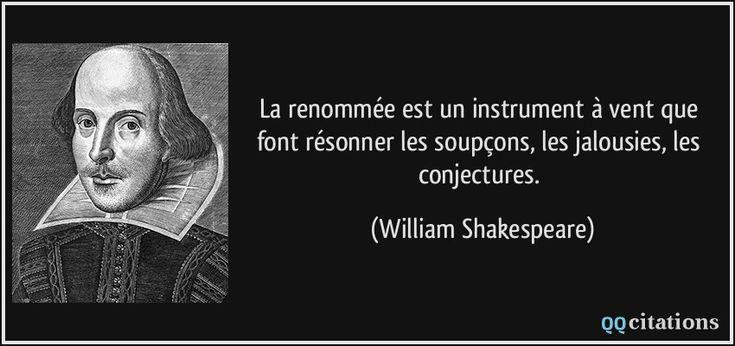 La renommée est un instrument à vent que font résonner les soupçons, les jalousies, les conjectures. - William Shakespeare