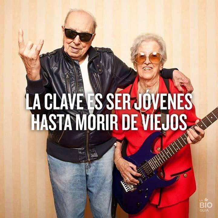 La clave es ser #joven hasta morir de viejos.