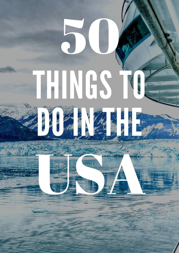 50 Things to Do in the U.S. Before You Die | 50 states ...
