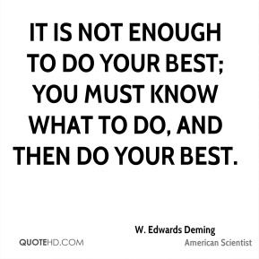 More W. Edwards Deming Quotes on www.quotehd.com - #quotes #best #enough #know #must