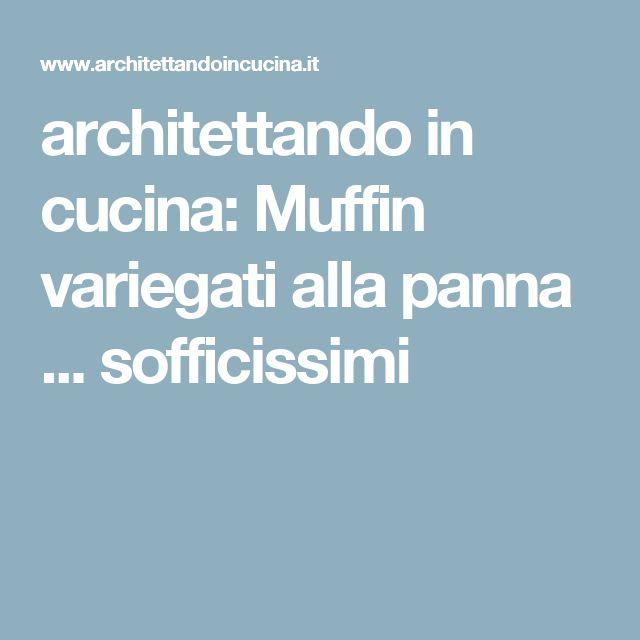 architettando in cucina: Muffin variegati alla panna ... sofficissimi