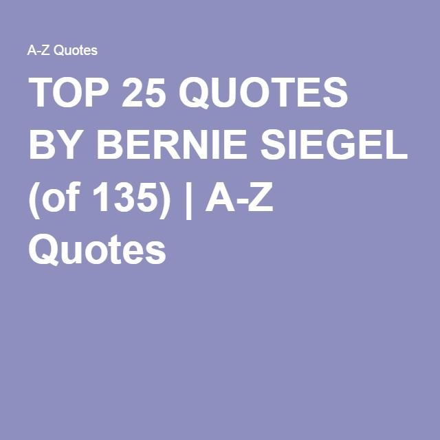 TOP 25 QUOTES BY BERNIE SIEGEL (of 135)   A-Z Quotes