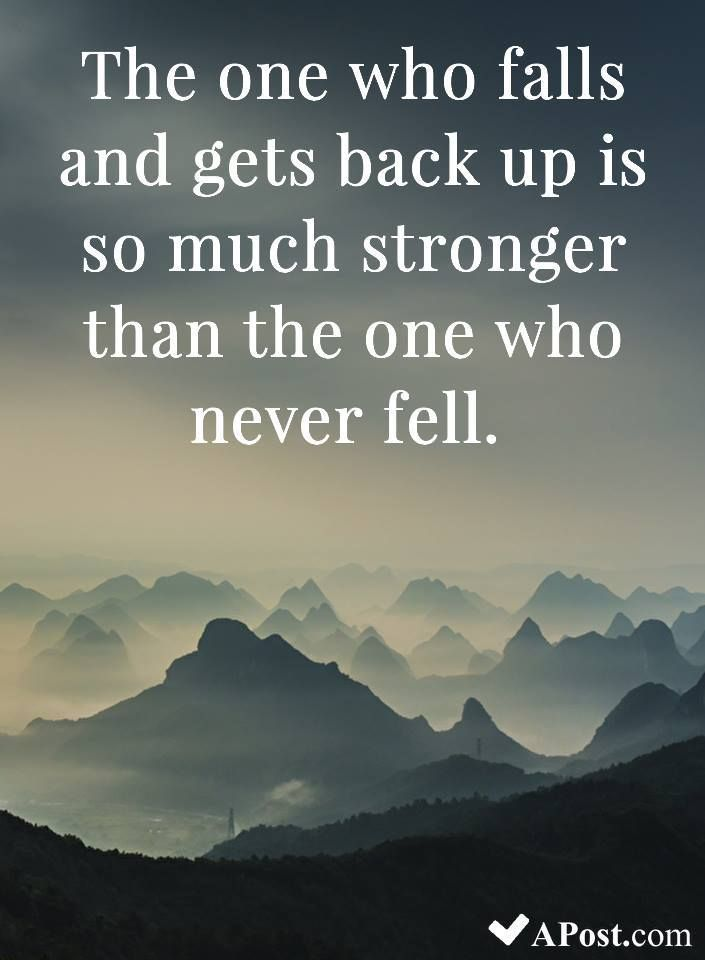 The One Who Falls And Gets Back Up Is So Much Stronger Thant The One Who Never Fall Quotes Inspirational Motivational In Get Back Up Up Quotes Autumn Quotes