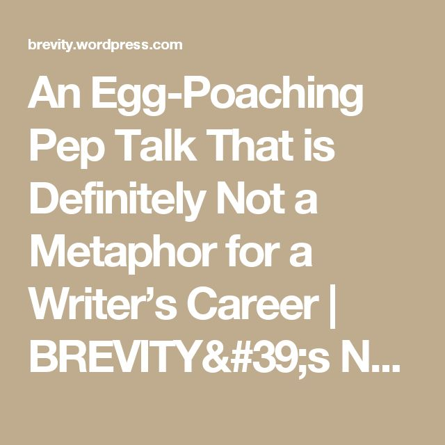 An Egg-Poaching Pep Talk That is Definitely Not a Metaphor for a Writer's Career | BREVITY's Nonfiction Blog