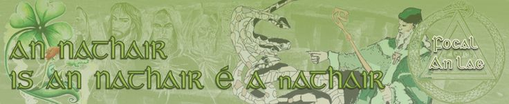 "Lá Phádraig sona daoibh! Is (an) nathair é a nAthair. (Their father is a cunning person) Is é an nathair é = ""he is a snake"" = a cunning treacherous person. Here, of course, the phrase can mean two things: either the pagans' root are evil, or all the protagonist have one and the same cunning ""father"", who is both Good and Evil."