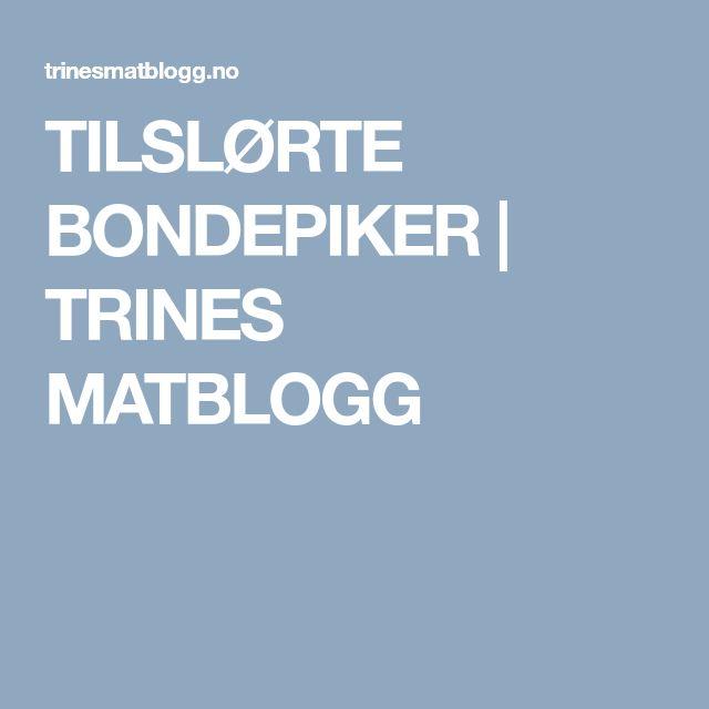 TILSLØRTE BONDEPIKER   TRINES MATBLOGG
