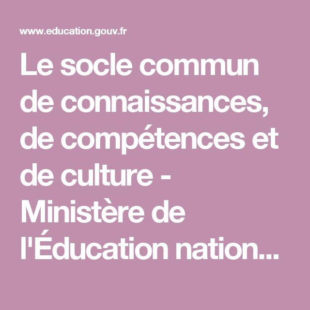 Le socle commun de connaissances, de compétences et de culture - Ministère de l'Éducation nationale, de l'Enseignement supérieur et de la Recherche