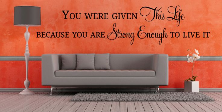 You were give this life, Because you're strong enough to live it.  All our wall stickers/decals are available in a great range of sizes and colours - and can be personalised to be truly custom.