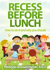 Recess Before Lunch: more time to eat, fewer discipline problems in the cafeteria, calmer when returning to class, waste less food, fewer visits to nurse