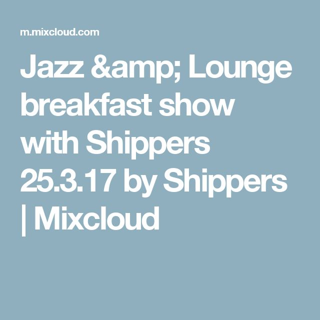 Jazz & Lounge breakfast show with Shippers 25.3.17 by Shippers | Mixcloud