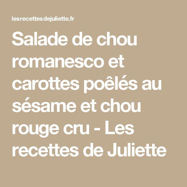 Salade de chou romanesco et carottes poêlés au sésame et chou rouge cru - Les recettes de Juliette