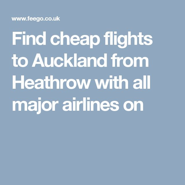 Find cheap flights to Auckland from Heathrow with all major airlines on