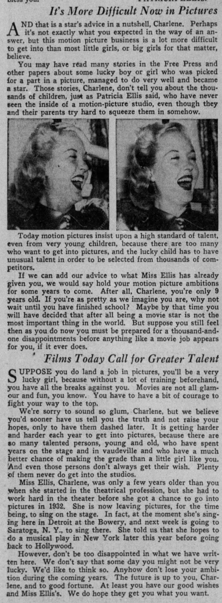 Letter to the Editor of the Detroit Free Press written by 9-year-old Charlene Austin of Algonac, Michigan : How Do I Become a Movie Star? The Detroit Free Press editor adds his two bits to Patricia Ellis's response (Part II). Reading Pat's response in Part I and the editor's comments in Part II you get a glimpse of how competitive Hollywood had become by 1939, considered by many to be the Golden Age of Hollywood's most golden year. (Detroit Free Press, 28 July 1940, p.30, Detroit, Michigan).