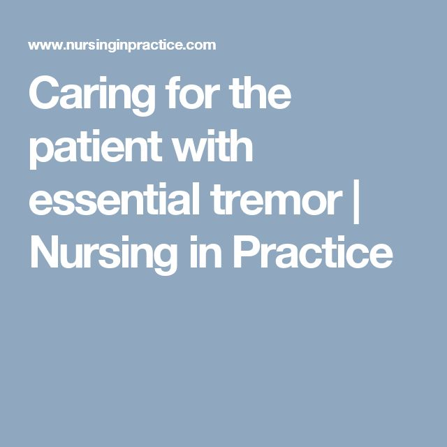 Caring for the patient with essential tremor    Nursing in Practice