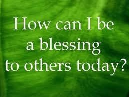 How can I be a blessing to others today and everyday?