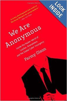 We Are Anonymous: Inside the Hacker World of LulzSec, Anonymous, and the Global Cyber Insurgency: Parmy Olson: 9780316213523: Amazon.com: Bo...