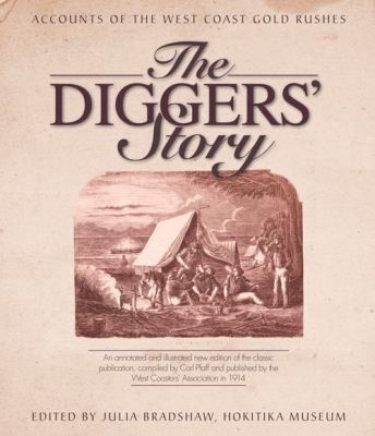 hese fascinating 'tales and reminiscences of the Golden Coast direct from Westland's earliest pioneers' were originally compiled by Carl Pfaff for The Diggers' Story, first published in 1914 to mark the 50th anniversary of the gold rushes that transformed this remote part of New Zealand.