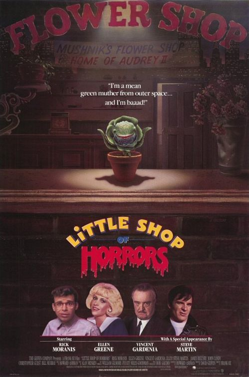 Little Shop of Horrors (1986): Frank Oz Rick Moranis Ellen Greene Vincent Gardenia Steve Martin Levi Stubbs SNL alums Seymour Kelborn Mushnik's Skid Row Audrey. Black comedy musical based on Boardway play based on B/W horror movie of the 50's. Florist clerk grows man-eating plant from alien seeds, finds himself killing deserving people to feed it. Spoiler alert: the plant has most of the best lines.