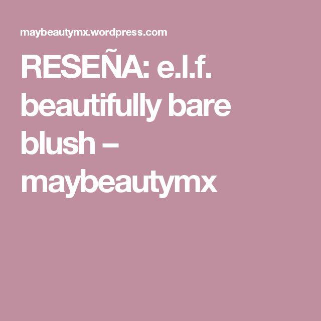 RESEÑA: e.l.f. beautifully bare blush – maybeautymx