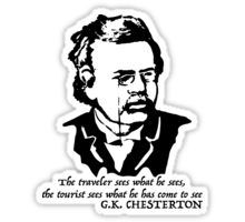 $2.73-$16.37 Sticker G. K. Chesterton #quote the #traveler sees what he sees, the #tourist sees what he has come to see, #Gilbert #Keith #Chesterton, #English #writer, #poet, #philosopher, dramatist, #journalist, orator, lay theologian, biographer, and literary and #art #critic