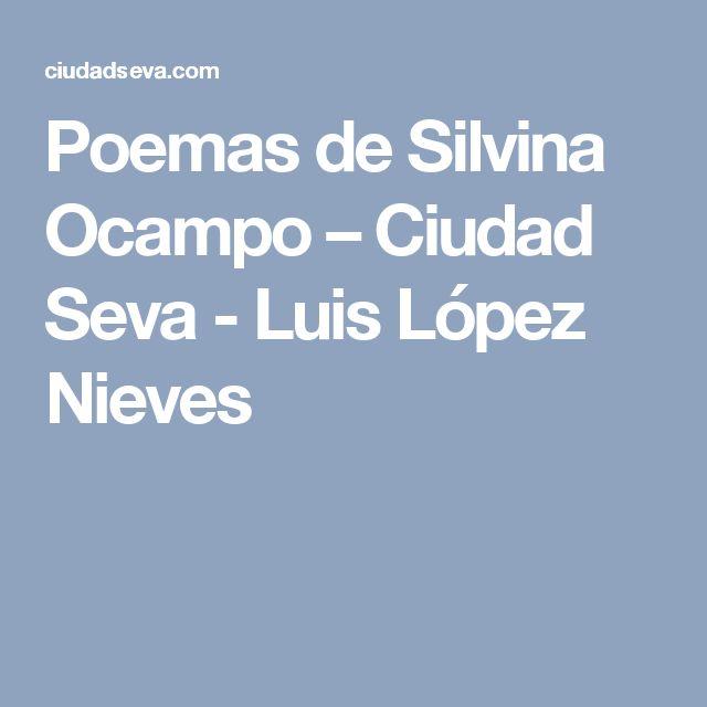 Poemas de Silvina Ocampo – Ciudad Seva - Luis López Nieves