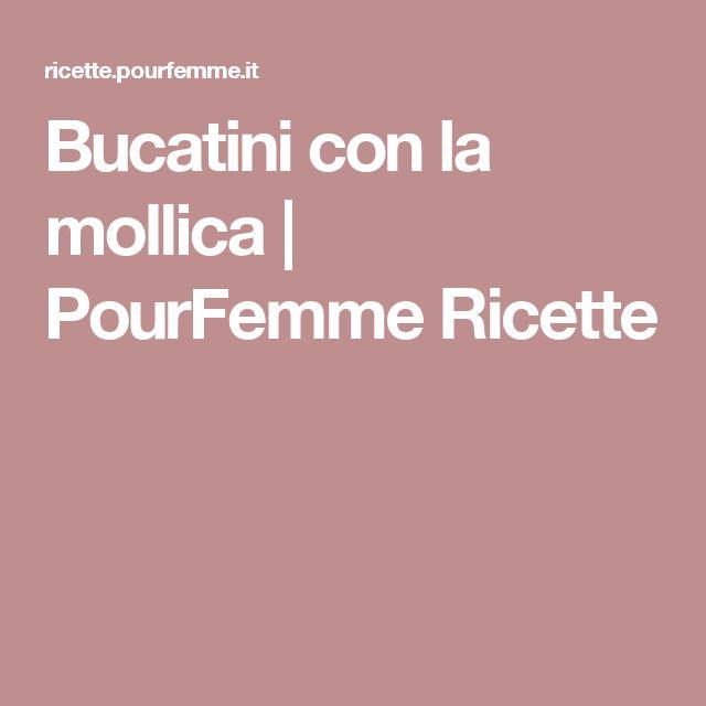 Bucatini con la mollica | PourFemme Ricette