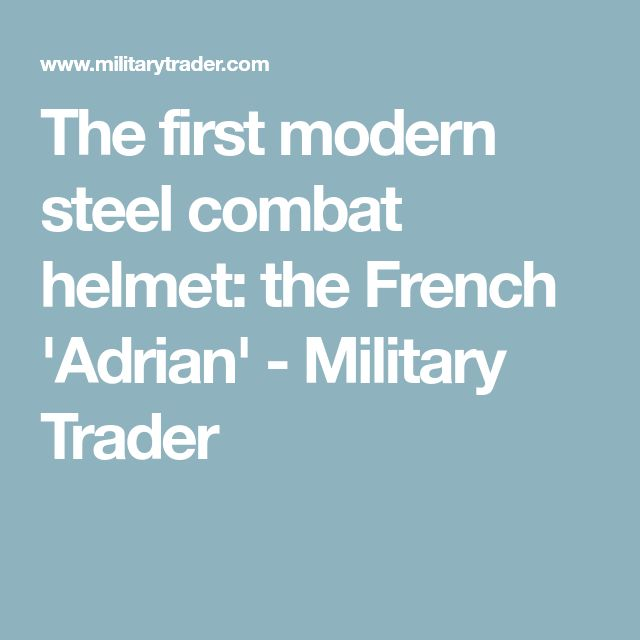 The first modern steel combat helmet: the French 'Adrian' - Military Trader