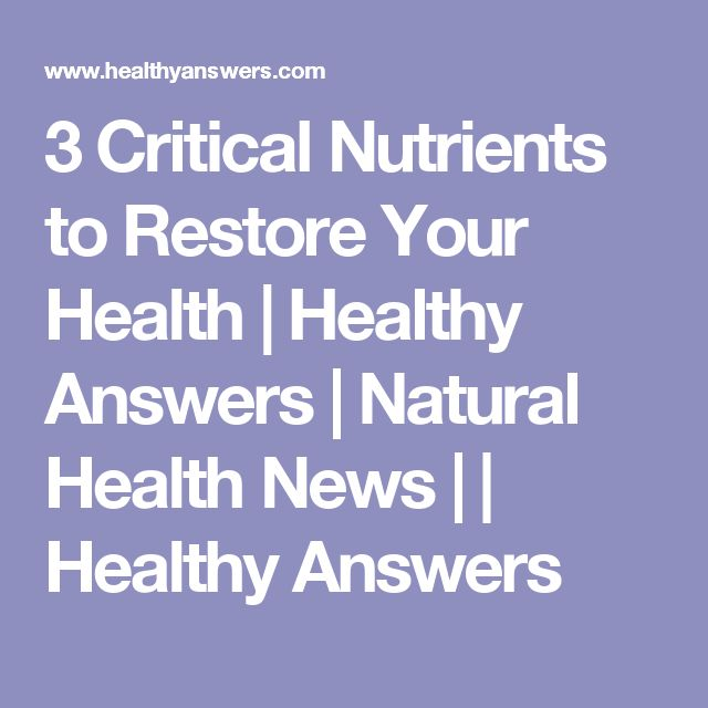 3 Critical Nutrients to Restore Your Health | Healthy Answers | Natural Health News | | Healthy Answers