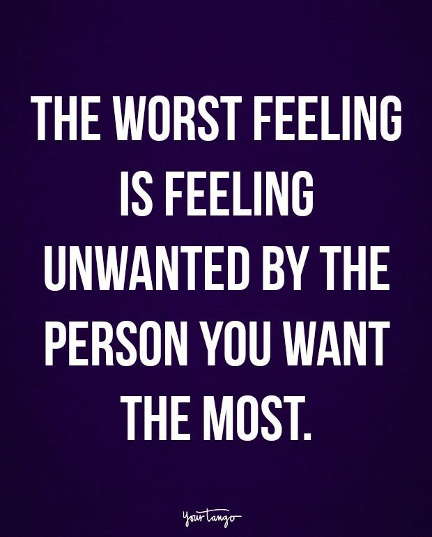 The Worst Feeling Is Feeling Unwanted By The Person You Want The Most Silly Love Quotes Love Quotes For Him Funny Quotes For Him