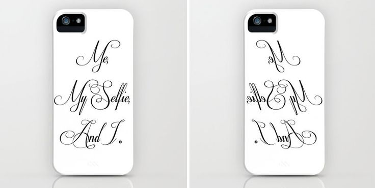 "Phone cases with ""mirror reflection efect"" so the phrase looks readable in the selfie :) http://society6.com/tainaalmodovar/me-my-selfie-and-i-3uz_iphone-case"