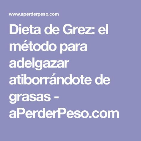 Dieta de Grez: el método para adelgazar atiborrándote de grasas - aPerderPeso.com